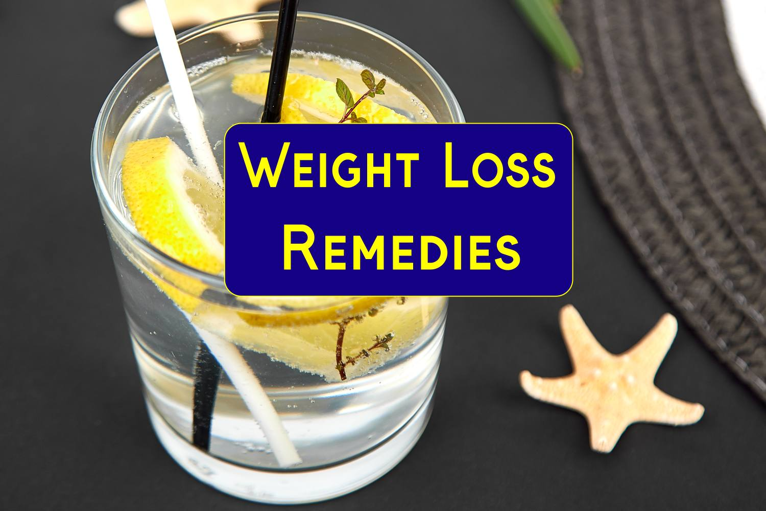 !0 Home Remedies for Weight Loss